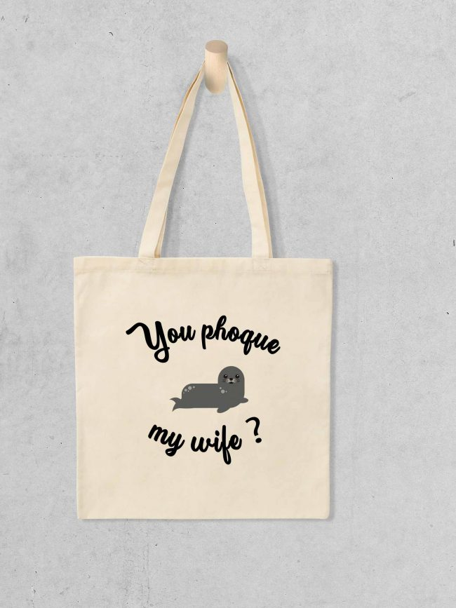 Tote bag You phoque my wife ?