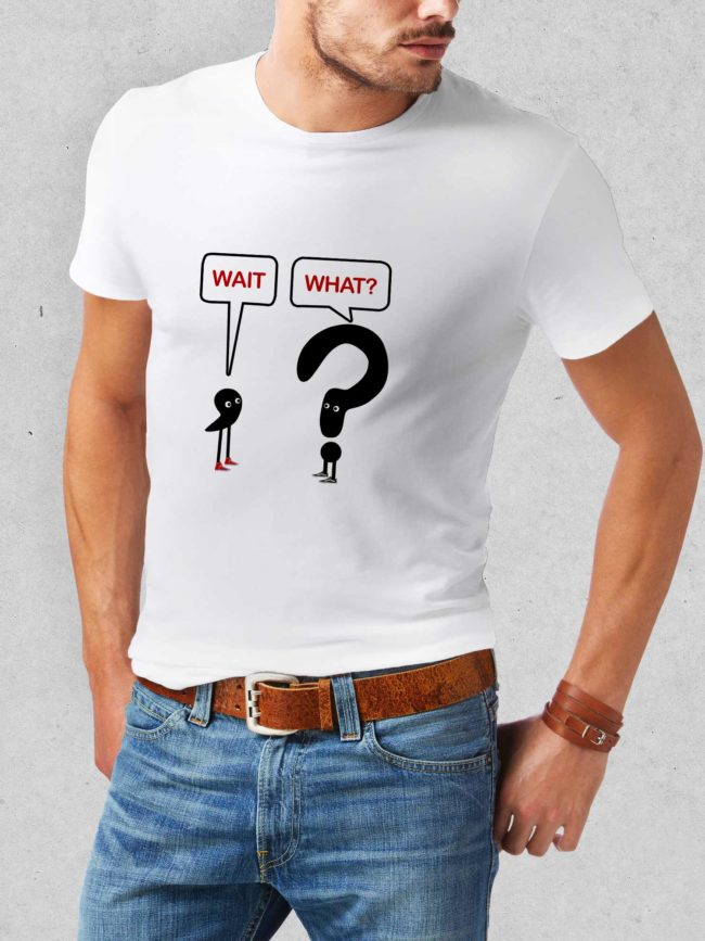 T-shirt Wait What